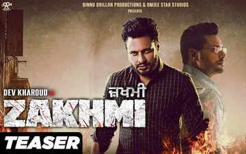 Zakhmi Teaser Out: Dev Kharoud Starrer Is Tale Of A Man Who Will Do Anything And Everything For His Family