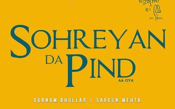 Sohreyan Da Pind Aa Gya: Sargun Mehta And Gurnam Bhullar Lock Its Releasing Date