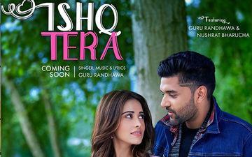 Guru Randhawa's New Track 'Ishq Tera' Featuring Nushrat Bharucha To Release Tomorrow