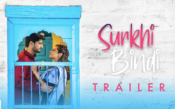 'Surkhi Bindi' Trailer Released: It Gives An Insight Into A Girl's Dream And A Guy's Efforts To Fulfil It