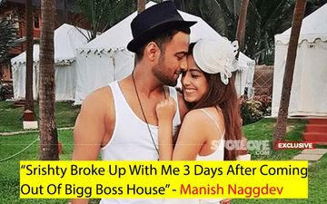 Manish Naggdev Bares It All About Ex-Fiancee Srishty Rode- FIRST Interview On All That Went Wrong