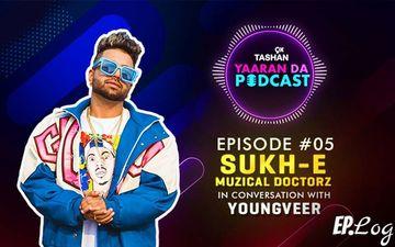 9X Tashan Yaaran Da Podcast – Episode 5 -  Sukh-E