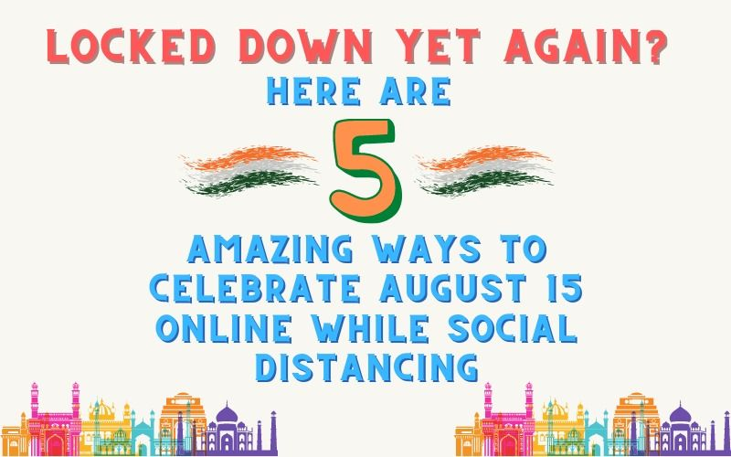 Independence Day 2021: Locked Down Yet Again? Here Are 5 Amazing Ways To Celebrate August 15 Online While Social Distancing