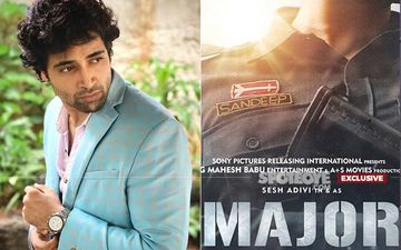 Adivi Sesh On His Bollywood Debut Major: 'I Have Lived With The Dream Of Playing Major Sandeep Unnikrishnan For 11 Years'- EXCLUSIVE
