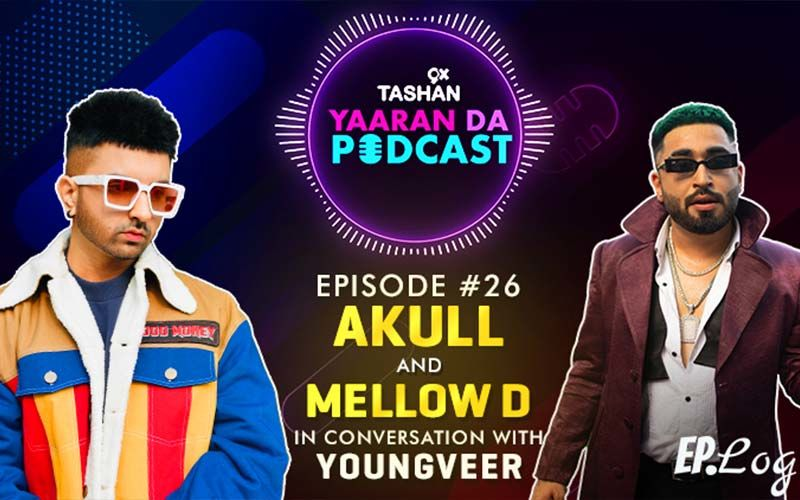 9X Tashan Yaaran Da Podcast: Episode 26 With Akull And Mellow D