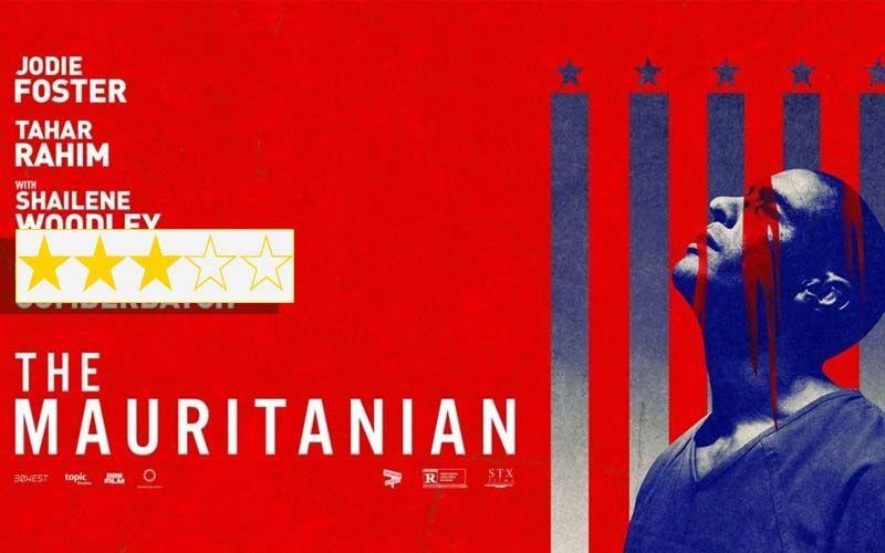 The Mauritanian Review: The Jodie Foster, TaharRahim,ShaileneWoodley Starrer Will Stun You Senseless