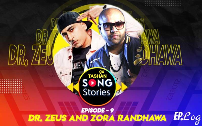 9X Tashan Song Stories: Episode 9 With Dr Zeus And Zora Randhawa