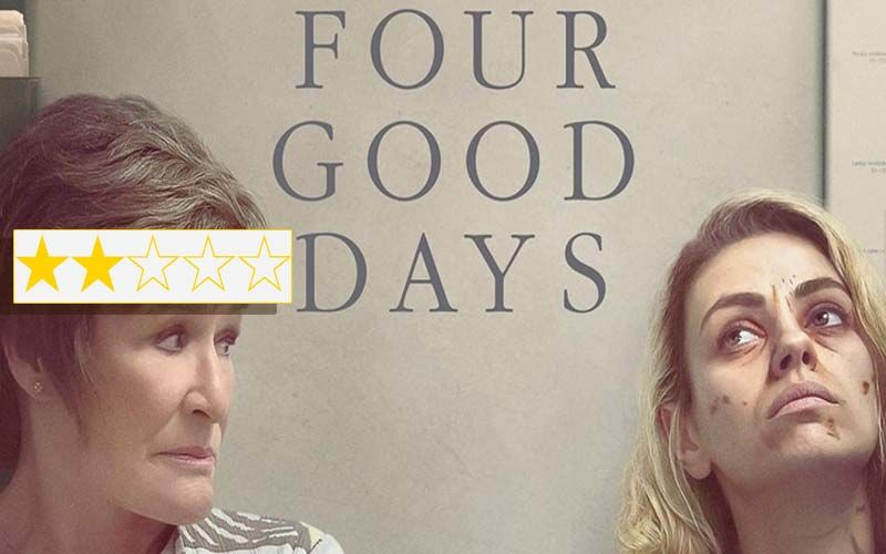 4 Good Days Review: Glenn Close-Mila Kunis Fail To Bring This Mother-Daughter Drug Addiction Drama Alive