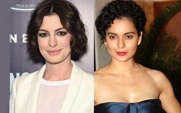 Kangana, Please Thank Anne Hathaway ASAP!