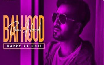 Bai Hood: Happy Raikoti's Latest Song is Out Now