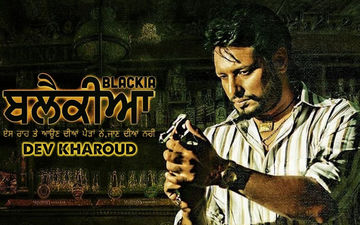 Blackia Trailer: High On Action As Dev Kharoud Steals Show With Stellar Performance