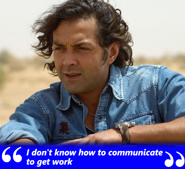 bobby deol says he does not know how to communicate to get work