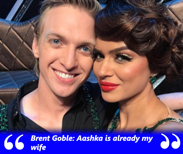 brent goble says that aashka is already my life