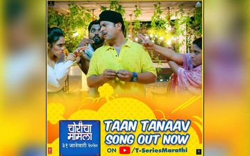 'Choricha Maamla' New Song Out Now: Official Release Of 'Taan Tanaav' A Fun New Comedy Track From The Film Starring Jitendra Joshi And Amruta Khanvilkar