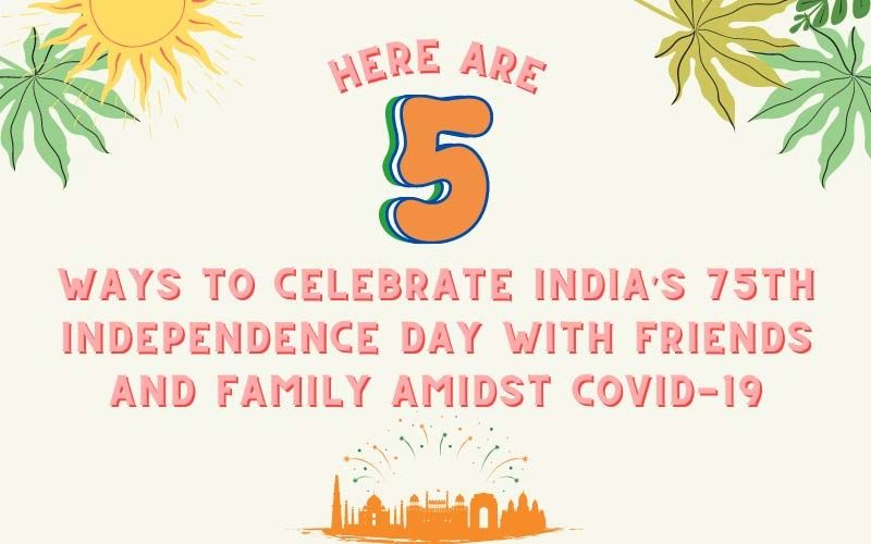 Independence Day 2021: Here Are 5 Ways To Celebrate India's 75th I-day With Friends And Family Amidst Covid-19