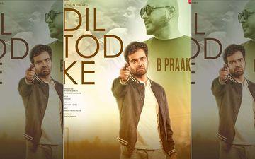 B Praak's Single 'Dil Tod Ke' Makes It To YouTube's List Of Top Music Video 2020