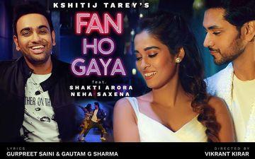 Kshijit Tarey's Song 'Fan Ho Gaya' Starring Shakti Arora, Neha Saxena Released