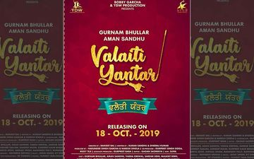 Gurnam Bhullar Starrer 'Valaiti Yantra' Gets A Release Date