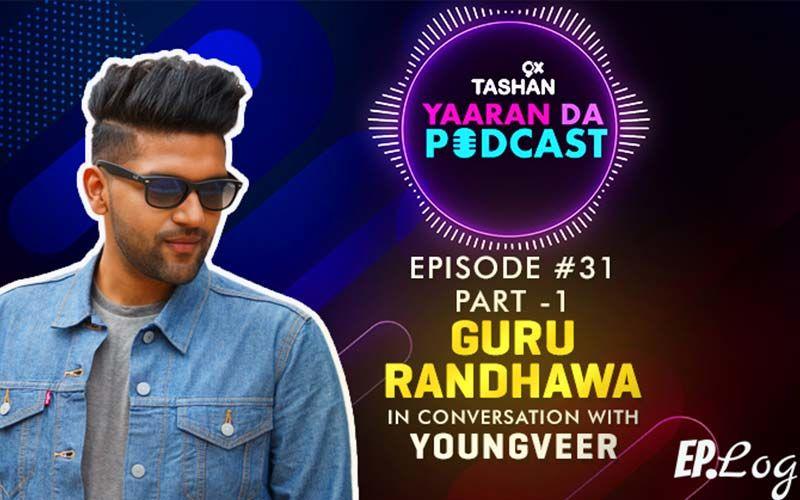 9X Tashan Yaaran Da Podcast: Episode 31 With Guru Randhawa- PART 1