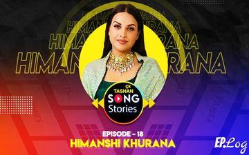 9X Tashan Song Stories: Episode 18 With Himanshi Khurana