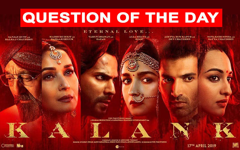 Who Do You Think Will Be The Best In Kalank- Madhuri, Sanjay, Alia, Varun, Sonakshi, Or Aditya?