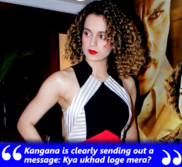 kangana is clearly sending out a message kya ikhad loge mera