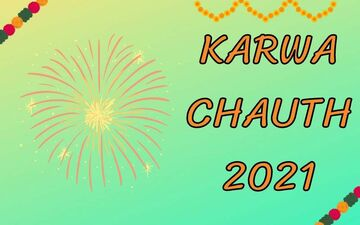 Karwa Chauth 2021: Date, Upvas Time, Muhurat And Significance - All You Need To Know