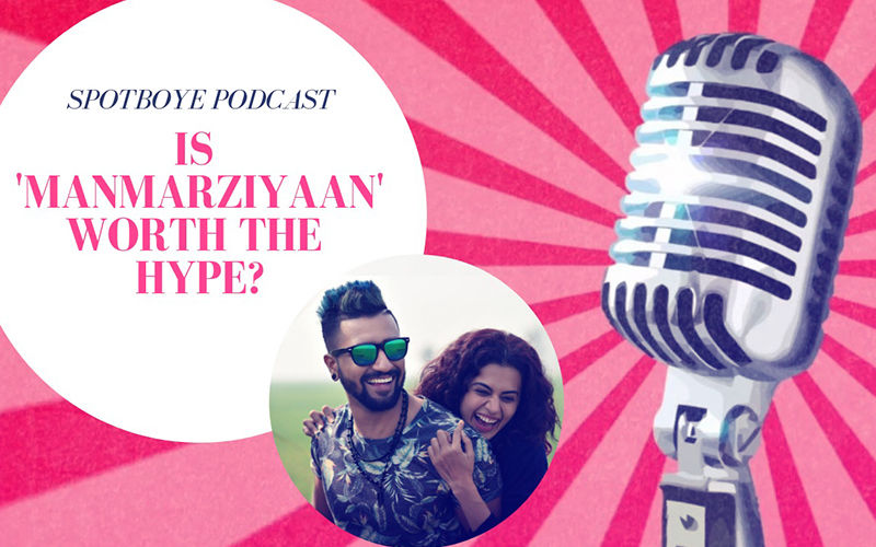 Podcast #13: Manmarziyaan, Should Marzi To Go Be Yes?