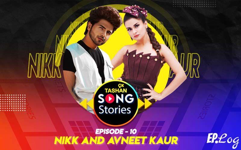 9X Tashan Song Stories: Episode 10 With Nikk And Avneet Kaur