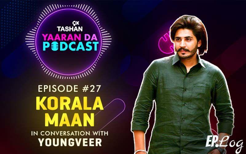 9X Tashan Yaaran Da Podcast: Episode 27 With Korala Mann