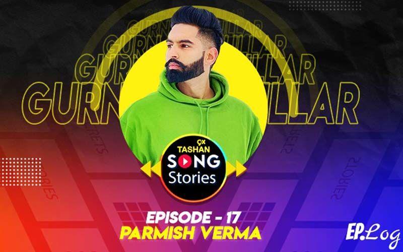 9X Tashan Song Stories: Episode 17 With Parmish Verma