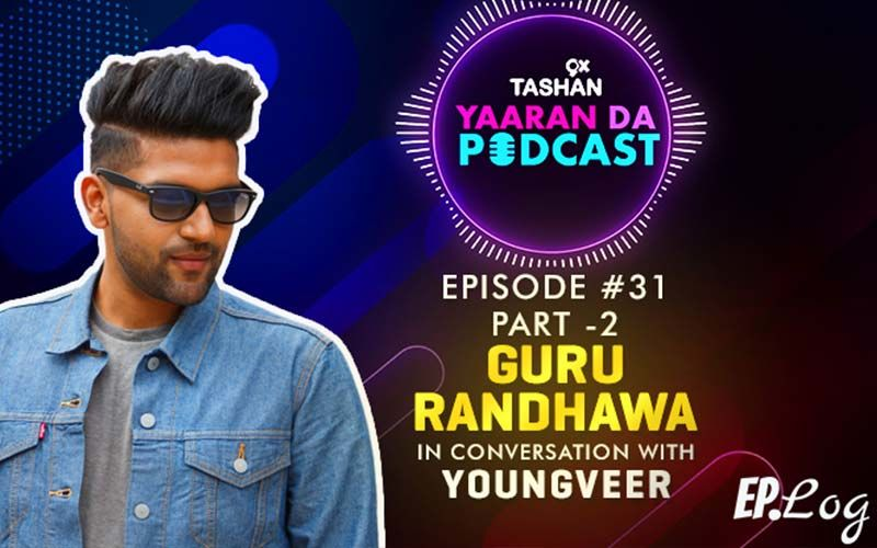 9X Tashan Yaaran Da Podcast: Episode 31 - Part 2 With Guru Randhawa