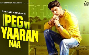 Peg Vi Yaaran Naa: Gurnam Bhullar Release First Song From His Album 'Dead End'