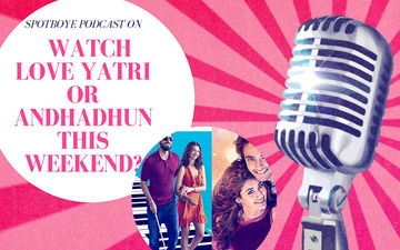 Podcast #15: Should You See Andhadhun And Love Yatri?