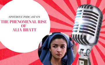 Podcast #31: Alia Bhatt Is Magic--- And Why