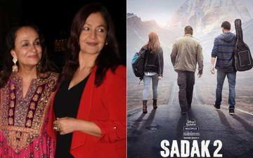 Pooja Bhatt REACTS To Backlash As Sadak 2 Trailer Trends But Receives 5.5 Million 'Dislikes' On YouTube; Soni Razdan Lauds Her