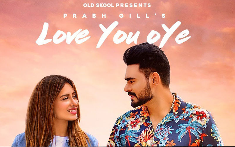 'Love You Oye': Prabh Gill Ft. Sweetaj Brar's New Song Is Out Now