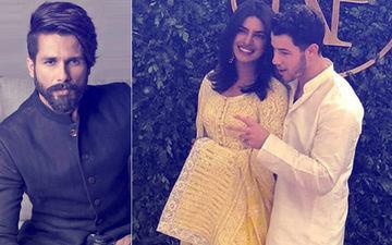 Priyanka Chopra-Nick Jonas Engagement: Shahid Kapoor Has A Message For Ex-Girlfriend