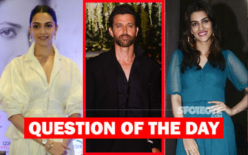 Who Would You Like To See Opposite Hrithik Roshan In Satte Pe Satta Remake- Deepika Padukone Or Kriti Sanon?