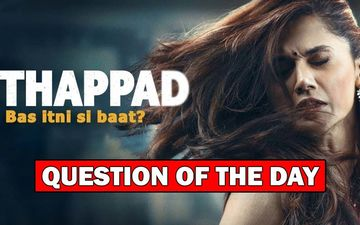 Do You Think Taapsee Pannu's Thappad Will Be An Eye-Opener For Women Of The Society?