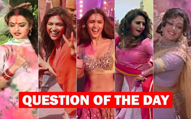 Which Is Your Favorite Holi Song- Rang Barse, Balam Pichkari, Badri Ki Dulhania, Go Pagal Or Holi Ke Din?