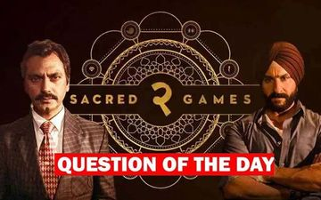 QUESTION OF THE DAY : Did You Like Sacred Games 2?