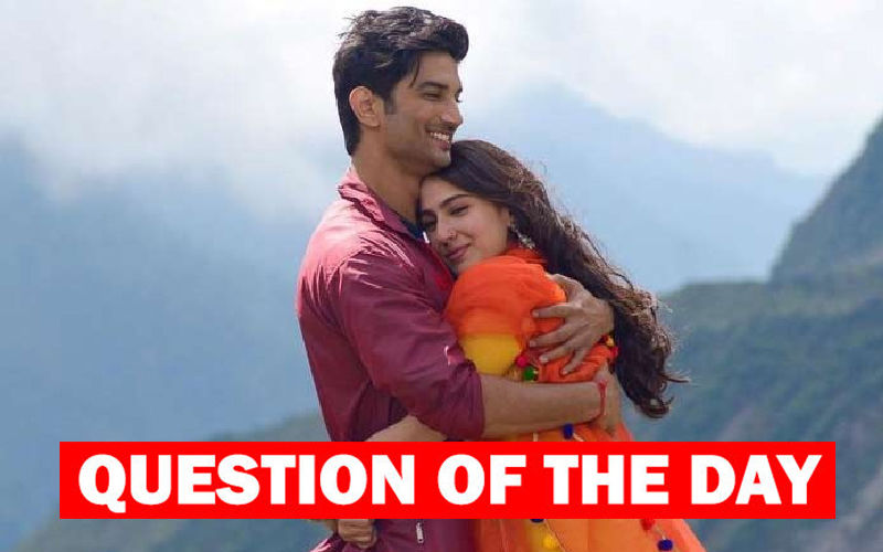 Do You Think Sushant Singh Rajput And Sara Ali Khan Will Kiss And Make Up?