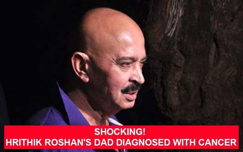 Shocking! ऋतिक रोशन के पिता राकेश रोशन को भी हुआ कैंसर