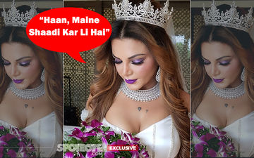 "Rakhi Sawant Finally Admits, ""Yes, I Am Married"" And Gives All Details EXCLUSIVE To SpotboyE.com"