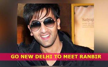Go New Delhi To Meet Ranbir