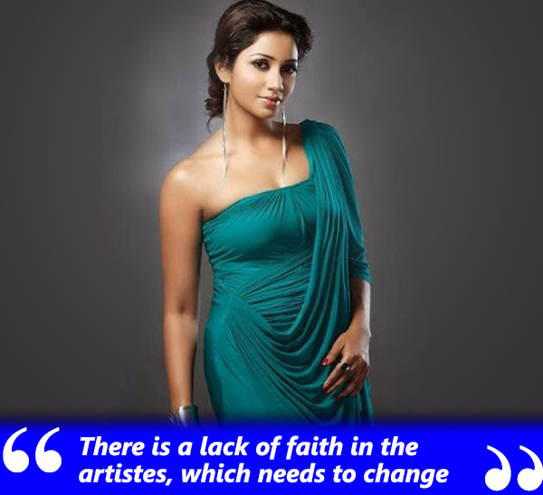 shreya goshal talks about faith that artists have in todays times
