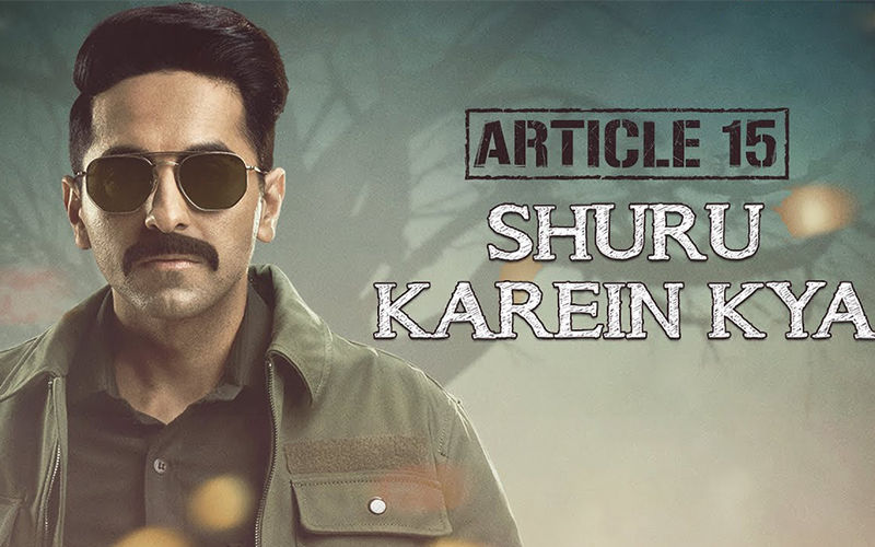 Shuru Karein Kya From Ayushmann Khurrana's Article 15: An Angry Rap Is What India Needs Right Now