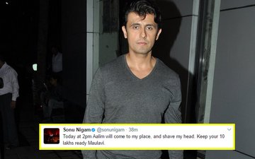 Sonu Nigam To Maulavi: Keep 10 Lakhs Ready, Will Shave My Head Off At 2 Pm