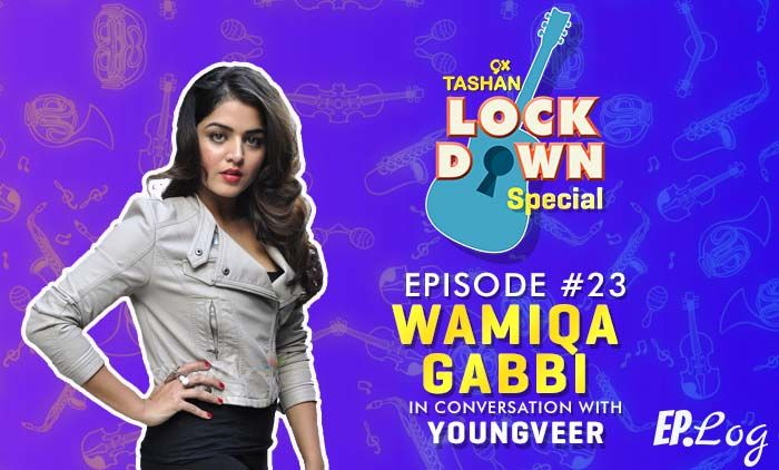 9X Tashan Lockdown Special:Episode 23 With Wamiqa Gabbi